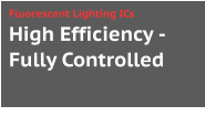 High Efficiency -Fully Controlled Fluorescent Lighting ICs