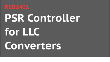 PSR Controller for LLC Converters RED1401