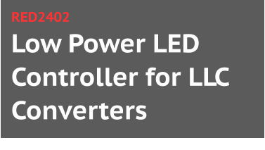 Low Power LED Controller for LLC Converters RED2402