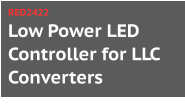Low Power LED Controller for LLC Converters RED2422
