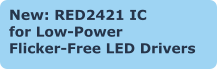 New: RED2421 IC  for Low-Power  Flicker-Free LED Drivers