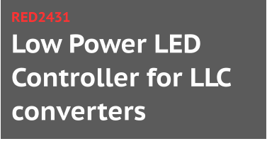 Low Power LED Controller for LLC converters RED2431
