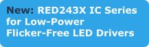 New: RED243X IC Series  for Low-Power  Flicker-Free LED Drivers