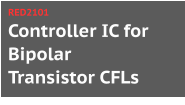 Controller IC for Bipolar Transistor CFLs RED2101